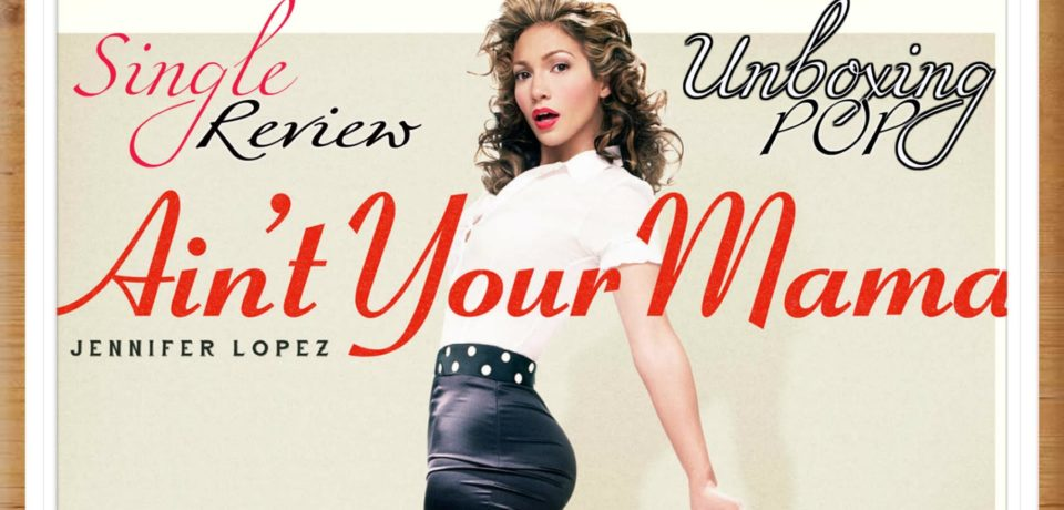 Jennifer Lopez — Ain't Your Mama