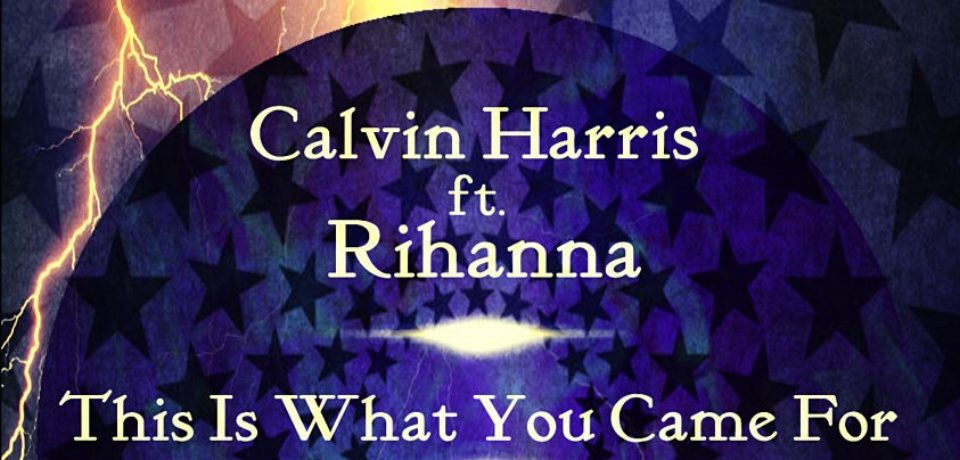 Calvin Harris ft. Rihanna — This Is What You Came For