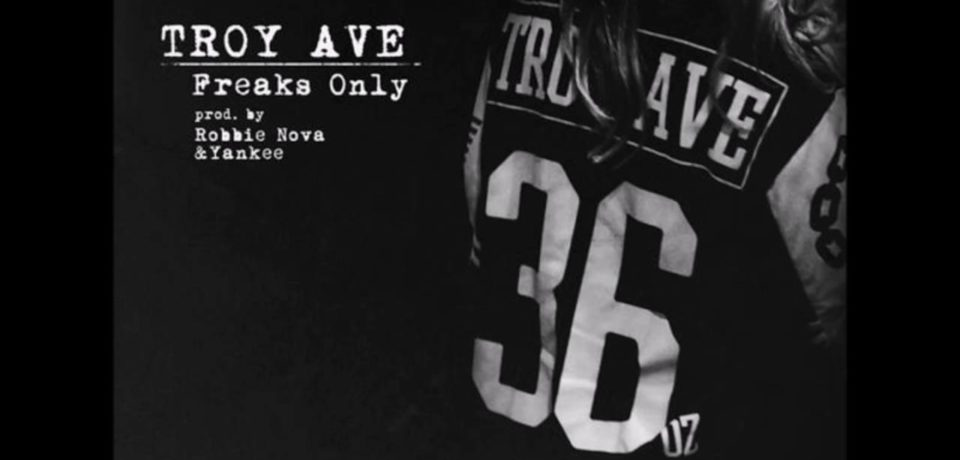 Troy Ave — Freaks Only