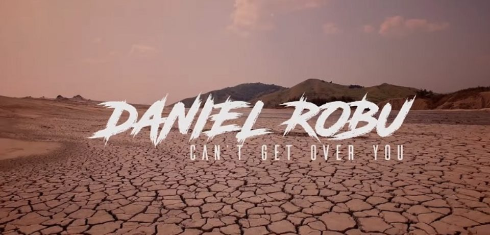 Daniel Robu — Can't Get Over You