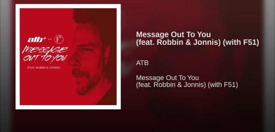 ATB & F51 feat. Robbin & Jonnis – Message Out To You