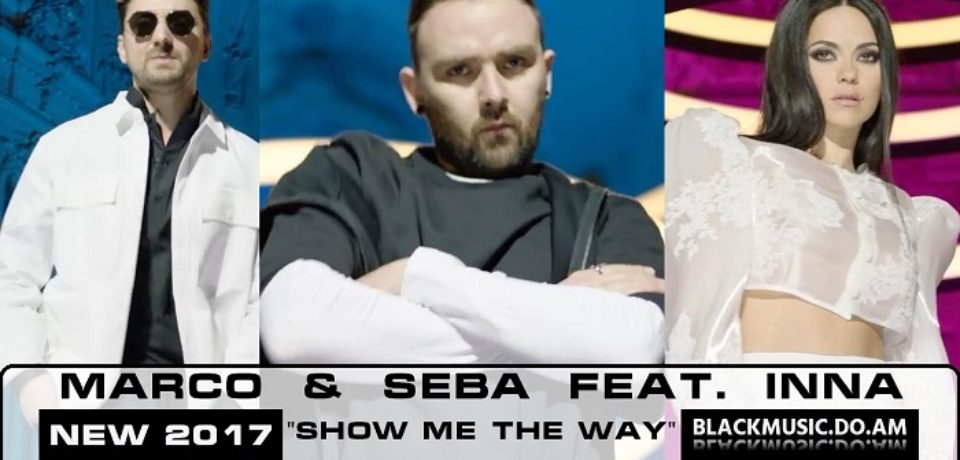 Marco & Seba feat. INNA – Show Me the Way